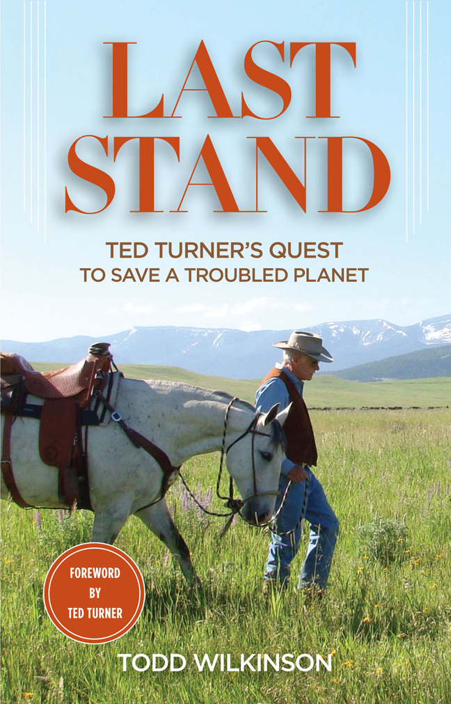 Last Stand: Ted Turner's Quest to Save a Troubled Planet, written by Todd Wilkinson, is released